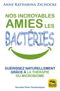 Nos incroyables amies les bactéries - LIVRE - Anne Katharina Zschocke